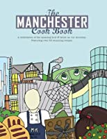 The Manchester Cook Book: A Celebration of the Amazing Food & Drink on Our Doorstep (Get Stuck in)
