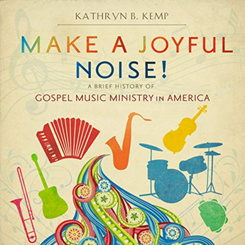 Make a Joyful Noise!     A Brief History of Gospel Music Ministry in America              By:                                                                                                                                 Kathryn B. Kemp                               Narrated by:                                                                                                                                 Barbara Ann Martin,                                                                                        Michael Edgar Meyers                      Length: 6 hrs and 6 mins     3 ratings     Overall 4.0