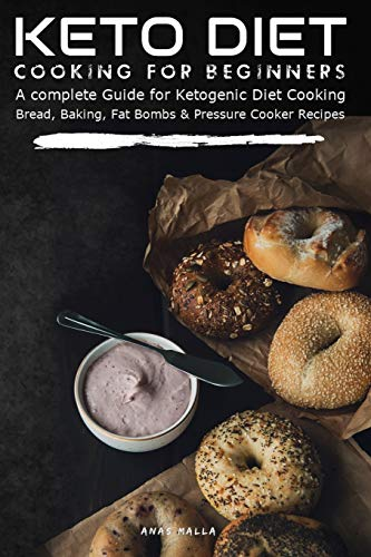 Keto Diet Cooking For Beginners: A complete Guide for Ketogenic Diet Cooking Bread, Baking, Fat Bombs & Pressure Cooker Recipes: 155 Low-Carbs & ... Pressure Cooker, Ketogenic Bread, Fat Bombs)
