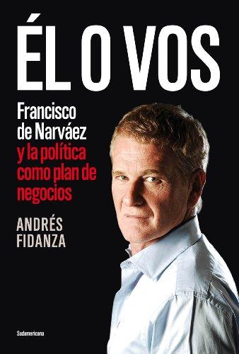 Él o vos: Francisco de Narváez y la política como plan de negocios