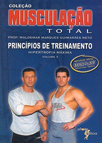 Musculação Total - Volume 2. Princípios de Treinamento. Hipertrofia Máxima