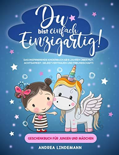 DU BIST EINFACH EINZIGARTIG! : Das inspirierende Kinderbuch ab 6 Jahren über Mut, Achtsamkeit, Selbstvertrauen und Freundschaft! (Geschenkbuch für Jungen und Mädchen)