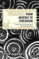 From Arsenic to Zirconium: Poems and Surprising Facts about the Elements Front Cover