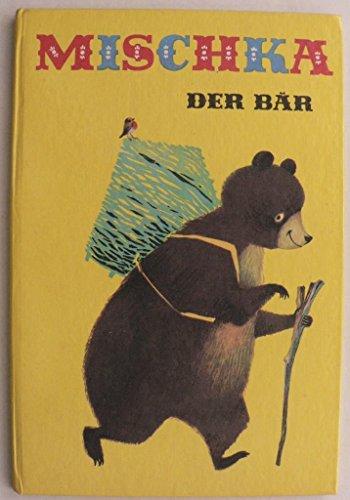 Mischka, der Bär. Ein Märchen