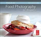 Focus On Food Photography for Bloggers (Focus On Series): Focus on the...