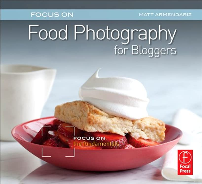 Focus On Food Photography for Bloggers (Focus On Series): Focus on the Fundamentals (The Focus On Series)
