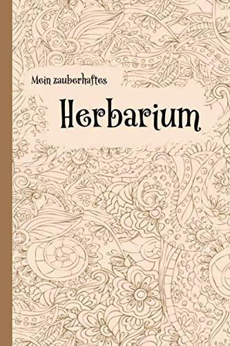 Mein zauberhaftes Herbarium: Herbarium Leer ca. A5 - Pflanzenbestimmung - Pflanzen Sammeln, Bestimmen, Aufbewahren und Freunden zeigen - 100 Seiten Papier Weiß -