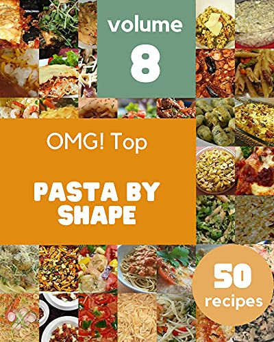 OMG! Top 50 Pasta By Shape Recipes Volume 8: A Pasta By Shape Cookbook from the Heart! (English Edition)