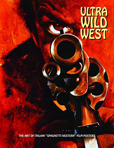 Ultra Wild West: The Art of Italian 'Spaghetti Western' Film Posters (Art of Cinema, Band 3)