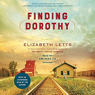 Finding Dorothy     A Novel              By:                                                                                                                                 Elizabeth Letts                               Narrated by:                                                                                                                                 Ann Marie Lee,                                                                                        Elizabeth Letts                      Length: 13 hrs and 58 mins     87 ratings     Overall 4.5