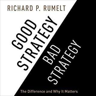Good Strategy/Bad Strategy     The Difference and Why It Matters              By:                                                                                                                                 Richard P. Rumelt                               Narrated by:                                                                                                                                 Sean Runnette                      Length: 11 hrs and 49 mins     393 ratings     Overall 4.5