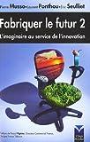 Fabriquer le futur 2 - L'imaginaire au service de l'innovation de Pierre Musso (20 février 2007) Broché - 20/02/2007