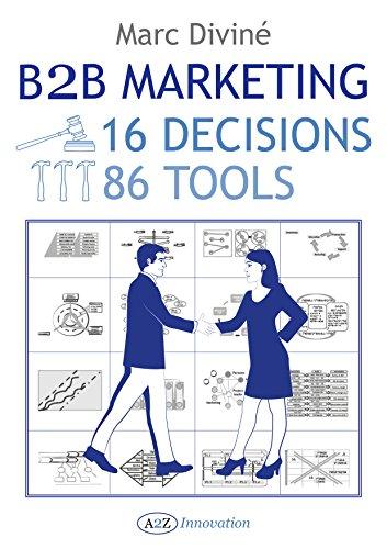 B2B Marketing: 16 Decisions, 86 Tools (English Edition)