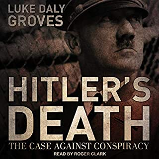 Hitler's Death     The Case Against Conspiracy              Written by:                                                                                                                                 Luke Daly-Groves                               Narrated by:                                                                                                                                 Roger Clark                      Length: 5 hrs and 41 mins     Not rated yet     Overall 0.0