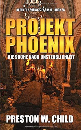 Projekt Phoenix: Die Suche nach Unsterblichkeit (Orden der Schwarzen Sonne, Band 25)
