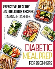 Diabetic Meal Prep For Beginners: Effective, Healthy and Delicious Recipes To Manage Diabetes. The Perfect Diabetic Cookbook for Beginners
