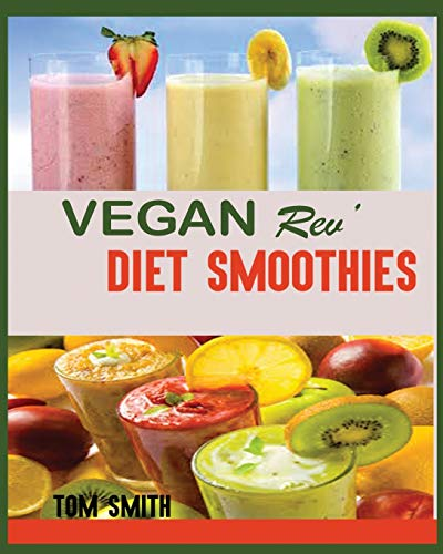 VEGAN REV' DIET SMOOTHIE: : The Twenty-Two Vegan Challenge: 50 Healthy and Delicious Vegan Diet Smoothie to Help You Lose Weight and Look Amazing