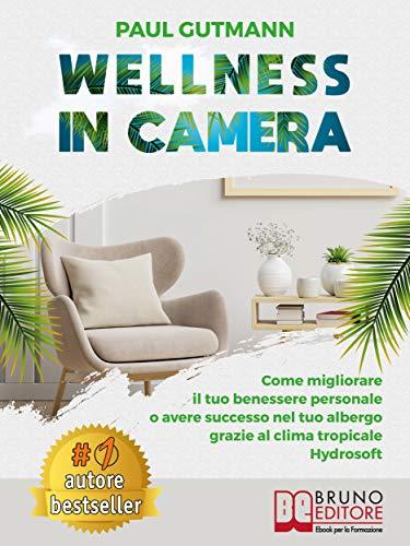 Wellness In Camera: Come Migliorare Il Tuo Benessere Personale o Avere Successo Nel Tuo Albergo Grazie Al Clima Tropicale Hydrosoft