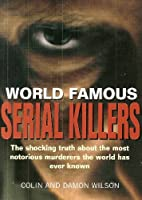 World Famous Serial Killers 1845290097 Book Cover