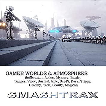 Gamer Worlds & Atmospheres: Infiltration, Action, Mystery and Battle