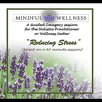 Mindful Wellness Guided Imagery (Reducing Stress)