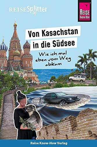 Preisvergleich Produktbild Reise Know-How ReiseSplitter: Von Kasachstan in die Südsee Wie ich mal eben vom Weg abkam