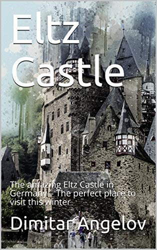 Eltz Castle: The amazing Eltz Castle in Germany – The perfect place to visit this winter