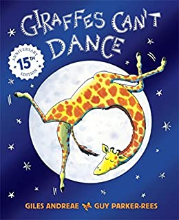 Giraffes Can't Dance by [Giles Andreae, Guy Parker-Rees]