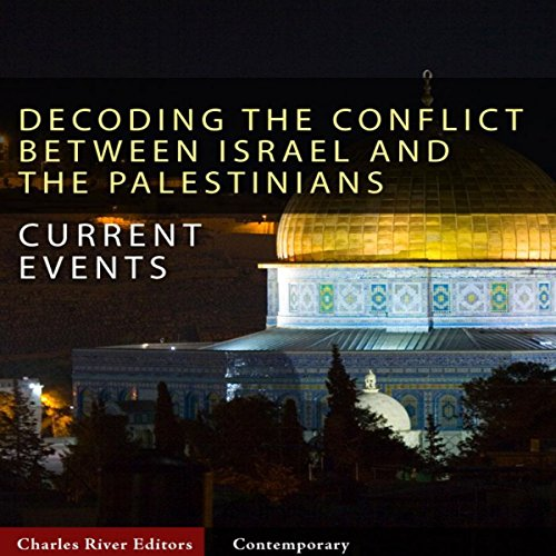 Current Events     Decoding the Conflict Between Israel and the Palestinians              By:                                                                                                                                 Charles River Editors                               Narrated by:                                                                                                                                 Bill Hare                      Length: 1 hr and 51 mins     2 ratings     Overall 5.0