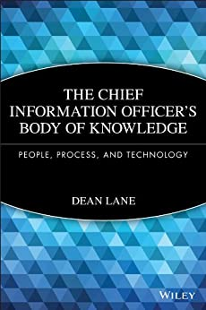 The Chief Information Officer's Body of Knowledge: People, Process, and Technology (Wiley CIO Book 571) by [Dean Lane]