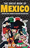 The Great Book of Mexico: Interesting Stories, Mexican History & Random Facts About Mexico (History & Fun Facts)