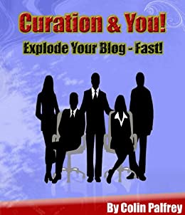 Curation & You! Explode Your Blog - Fast!