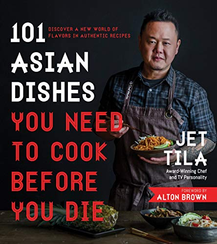 101 Asian Dishes You Need to Cook Before You Die: Discover a New World...