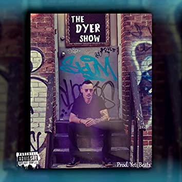 The Dyer Show