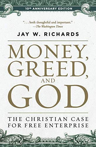 Compare Textbook Prices for Money, Greed, and God 10th Anniversary Edition: The Christian Case for Free Enterprise Anniversary, Revised Edition ISBN 9780062841001 by Richards, Jay W.