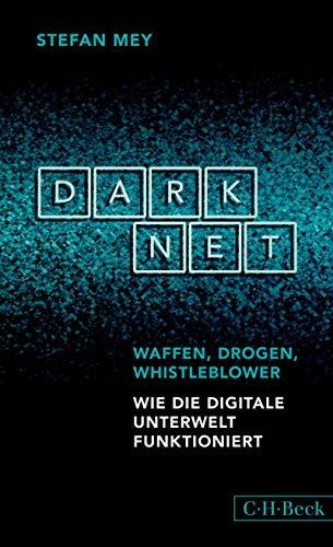 Darknet: Waffen, Drogen, Whistleblower (Beck Paperback 6288)