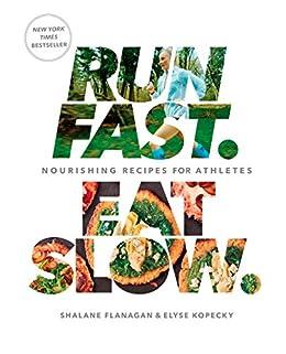 Run Fast. Eat Slow.: Nourishing Recipes for Athletes: A Cookbook by [Shalane Flanagan, Elyse Kopecky]