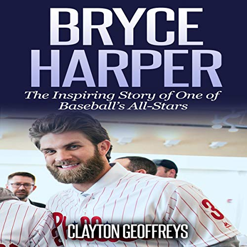 Bryce Harper: The Inspiring Story of One of Baseball's All-Stars Audiobook By Clayton Geoffreys cover art