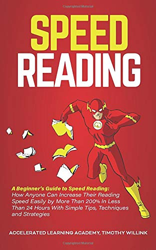 Speed Reading: A Beginner's Guide to Speed Reading: How Anyone Can Increase Their Reading Speed Easily by More Than 200% In Less Than 24 Hours With Simple Tips, Techniques and Strategies