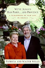 Download [PDF] Weve Always Had Parisand Provence A Scrapbook of Our Life in France