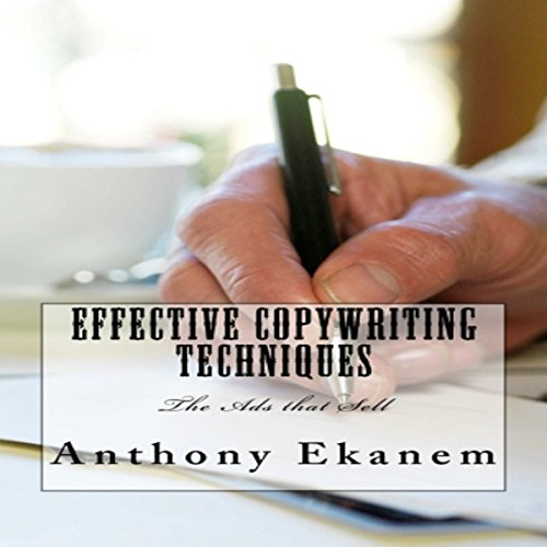 Effective Copywriting Techniques     The Ads That Sell              By:                                                                                                                                 Anthony Ekanem                               Narrated by:                                                                                                                                 Brigham Sunday                      Length: 51 mins     21 ratings     Overall 4.3