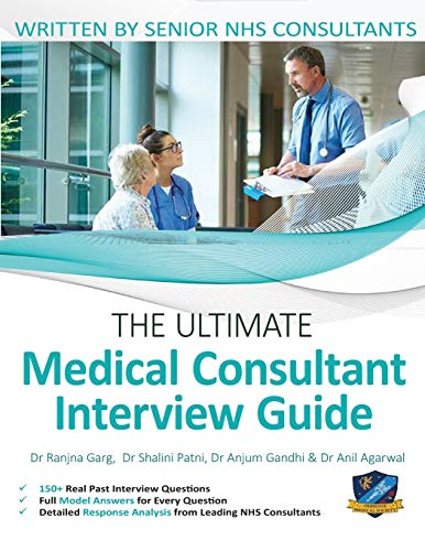 The Ultimate Medical Consultant Interview Guide: Over 150 Real Interview Questions Answered with Full Model Responses and Analysis, Written by Senior ... Clinical Governance, Teaching, and Management
