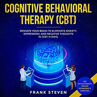 Cognitive Behavioral Therapy (CBT): Reshape Your Brain to Eliminate Anxiety, Depression, and Negative Thoughts in Just 14 Days audiobook cover art