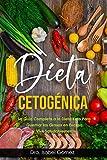 Dieta Cetogénica: La Guía Completa a la Dieta Keto Para Quemar las Grasas en Exceso y Vivir Saludablemente
