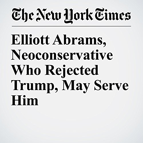 Elliott Abrams, Neoconservative Who Rejected Trump, May Serve Him copertina