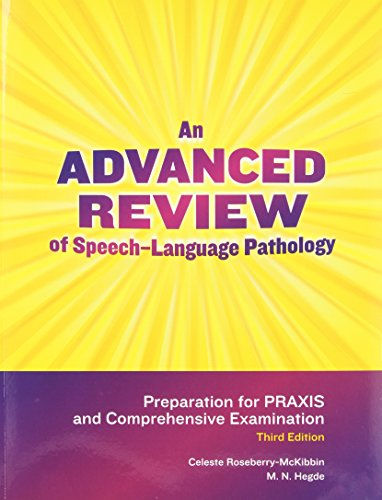 An Advanced Review of Speech-Language Pathology: Preparation for Praxis and Comprehensive Examination