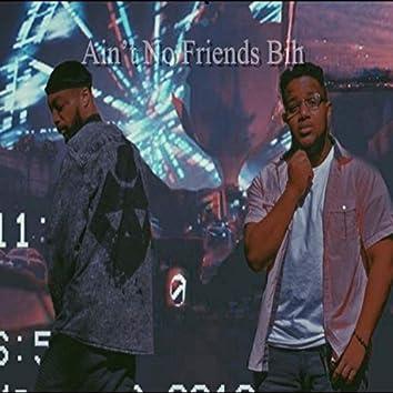 Ain't No Friends Bih