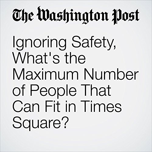 Ignoring Safety, What's the Maximum Number of People That Can Fit in Times Square? cover art