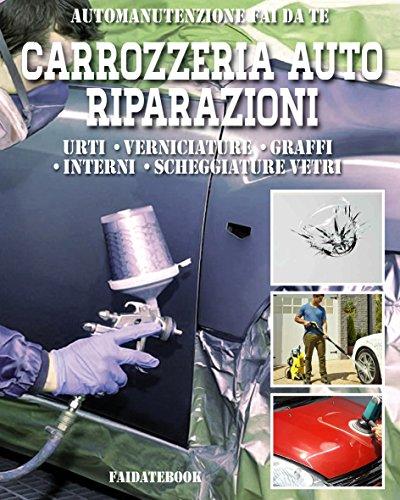 Carrozzeria Auto Riparazioni: Urti - Verniciature - Graffi - Interni - Scheggiature vetri (Automanutenzione fai da te)
