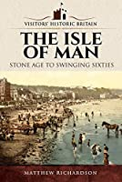 The Isle of Man: Stone Age to Swinging Sixties (Visitors Historic Britain)